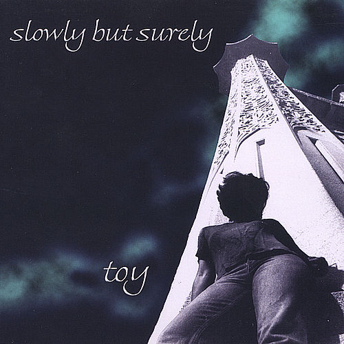 Slowly But Surely by Toy