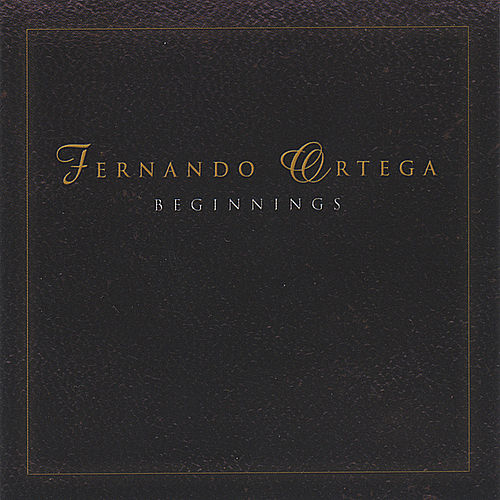 BEGINNINGS - 2 CD Set by Fernando Ortega