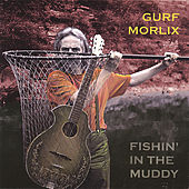 Fishin' in the Muddy by Gurf Morlix