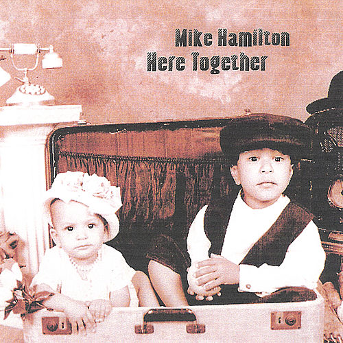 Here Together by Mike Hamilton