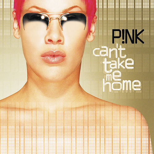 Can't Take Me Home by Pink