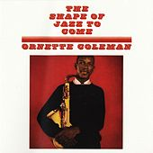 The Shape Of Jazz To Come by Ornette Coleman