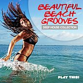 Beautiful Beach Grooves (Deep House Collection) by Various Artists