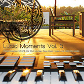 Lucid Moments, Vol. 3 - Finest Selection of Chill Out Club Lounge, Smooth Deep House and Cafe Bar Music by Various Artists