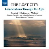 The Lost City: Lamentations Through the Ages by Various Artists