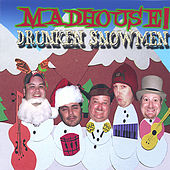 Drunken Snowmen by Madhouse!