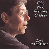 Old, New, Borrowed & Blue by Dave MacKenzie