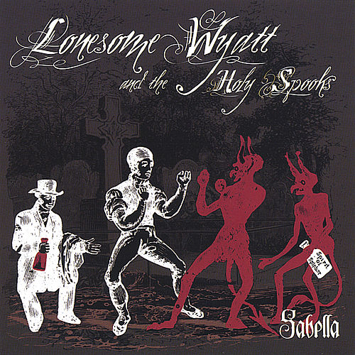 Sabella by Lonesome Wyatt and the Holy Spooks