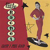 'Cause I Feel Good by Little Rachel