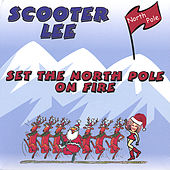 Set The Northpole On Fire by Scooter Lee