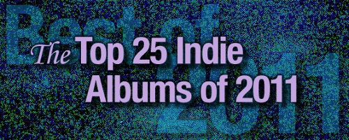 The Top 25 Indie Albums of 2011