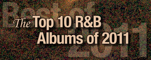 The Top 10 R&B Albums of 2011