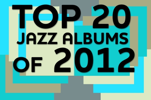 Top 20 Jazz Albums of 2012