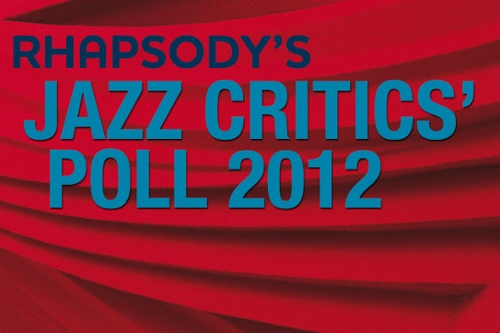 Rhapsody's Jazz Critics' Poll 2012